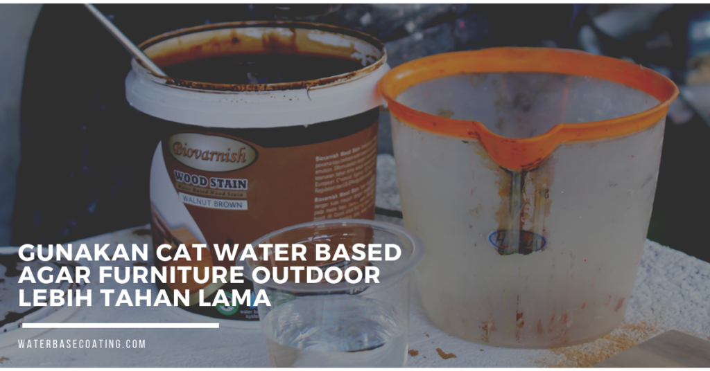 Ini Dia Finishing Kayu Tahan Air Yang Sangat Dicari - CAT WATER BASED - WATERBASECOATING
